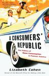 A Consumers' Republic: The Politics of Mass Consumption in Postwar America