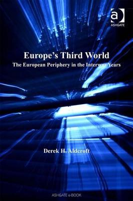 Europe's Third World: The European Periphery in the Interwar Years. Modern Economic and Social History Series.