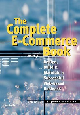 Complete E-Commerce Book: Design, Build and Maintain a Successful Web-Based Business (Revised)