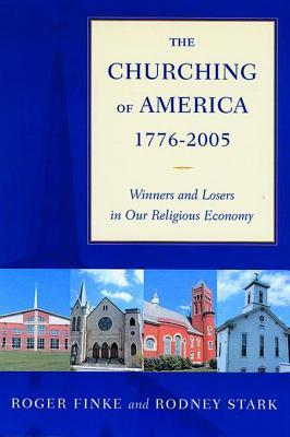 Churching of America, 1776-2005: Winners and Losers in Our Religious Economy (Revised)