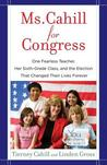Ms. Cahill for Congress: One Fearless Teacher, Her Sixth Grade Class, and the Election That Changed Their Lives Forever