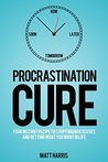 Procrastination Cure: Stop Finding Excuses and Get What You Want in Life
