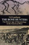 The Bone Hunters: The Heroic Age of Paleontology in the American West