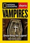 Vampires: Unearthing the Bloodthirsty Legend