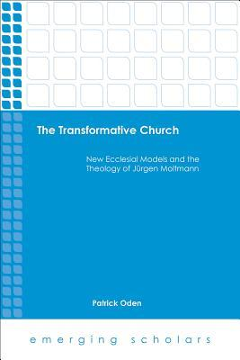 The Transformative Church: New Ecclesial Models and the Theology of Jurgen Moltmann