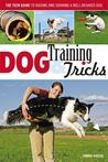 Dog Training & Dog Tricks: The Guide to Raising and Showing a Well-Behaved Dog