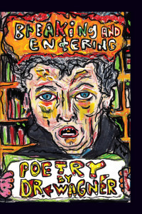 Breaking and Entering: Poetry by D.R. Wagner