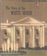 The Story of the White House (Cornerstones of Freedom)