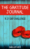 The Gratitude Journal: A 21 Day Challenge to More Gratitude, Deeper Relationships, and Greater Joy