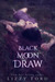 Black Moon Draw by Lizzy Ford