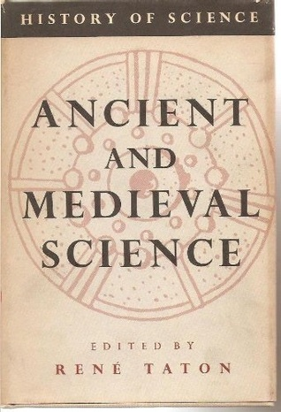 Ancient and Medieval Science: From the Beginnings to 1450 (General History of Science)