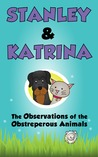 The Observations of the Obstreperous Animals (Stanley & Katrina #2)