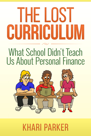 The Lost Curriculum : What School Didn't Teach Us About Personal Finance