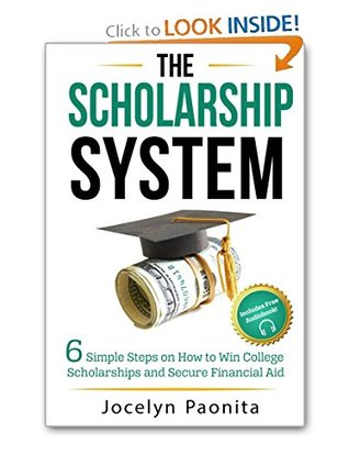 The Scholarship System: 6 Simple Steps on How to Win College Scholarships and Secure Financial Aid