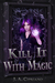 Kill it with Magic (The Lillim Callina Chronicles #1)