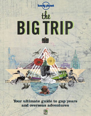Lonely Planet The Big Trip by George Dunford