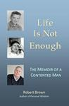 Life Is Not Enough: The Memoir of a Contented Man