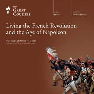 The Great Courses - Living The French Revolution and Age of Napoleon - Suzanne M. Desan, Ph.D