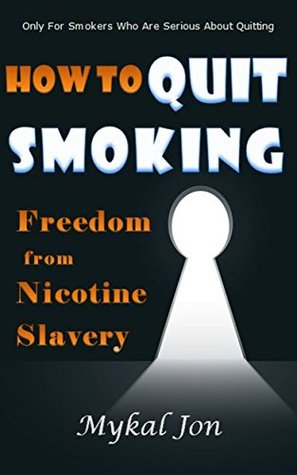 How to Quit Smoking: Freedom from Nicotine Slavery (Freedom from... Book 1)
