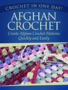 Crochet in One Day!: Afghan Crochet: Create Afghan Crochet Patterns Quickly and Easily