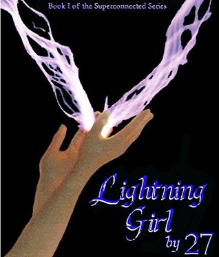 Lightning Girl: The Secret World of the Supernatural (Superconnected Book 1)