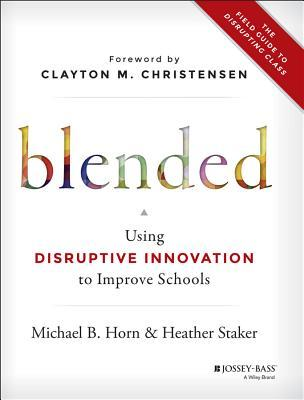 Blended: The Field Guide to Disrupting Class