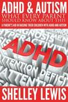 ADHD and Autism: What Every Parent Should Know about This: A Parent's Aid in Raising Their Children with ADHD and Autism