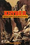 Khyber, British India's North West Frontier: The Story Of An Imperial Migraine