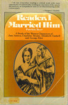 Reader, I Married Him: A Study of the Women Characters of Jane Austen, Charlotte Bronte, Elizabeth Gaskell & George Eliot