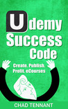 Udemy Success Code: Make Thousands Online Selling Self-Published eCourses