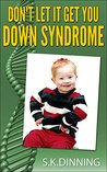 Don't Let It Get You Down Syndrome by S.K. Dinning