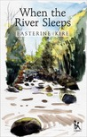 When the River Sleeps by Easterine Kire