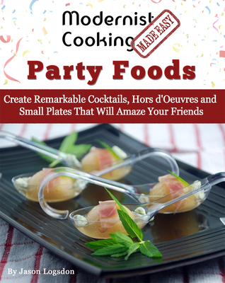 Modernist Cooking Made Easy: Party Foods