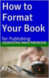 How to Format Your Book by Dorothy May Mercer