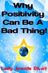 Why Positivity Can Be A Bad Thing!