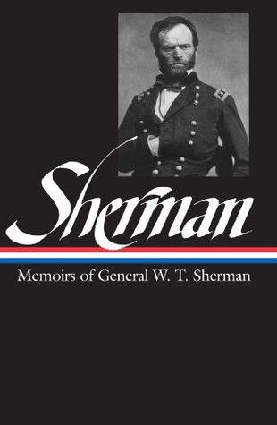 William Tecumseh Sherman: Memoirs of General W. T. Sherman (The Library of America)
