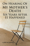 On Hearing of My Mother's Death Six Years After It Happened by Lori Schafer