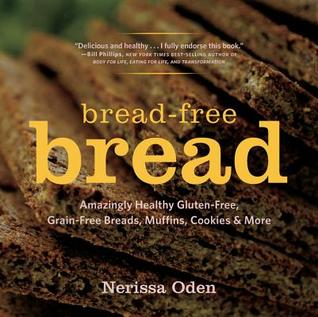 Bread-Free Bread: Gluten-Free, Grain-Free, Amazingly Healthy Veggie- And Seed-Based Recipes