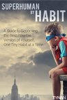 Superhuman by Habit: A Guide to Becoming the Best Possible Version of Yourself, One Tiny Habit at a Time