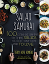 Salad Samurai: 100 Cutting-Edge, Ultra-Hearty, Easy-to-Make Salads You Don't Have to be a Vegan to Love