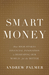 Smart Money: How High-Stakes Financial Innovation is Reshaping Our World - For the Better