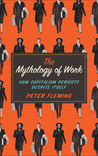 The Mythology of Work by Peter   Fleming