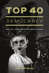 Top 40 Democracy: The Rival Mainstreams of American Music