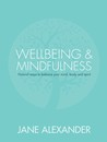 Wellbeing & Mindfulness: Natural Ways to Balance Your Mind, Body and Spirit
