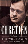Chretien: The Will To Win Volume 1