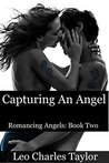 Capturing An Angel (Romancing Angels, #2)