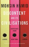 Discontent and Its Civilisations by Mohsin Hamid