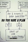 Do You Have a Plan?: Shut Up, Make a Plan and Do Something (Self Improvement & Habits #1)