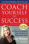 Coach Yourself to Success Coach Yourself to Success: 101 Tips to Accomplish Your Personal and Professional Goals