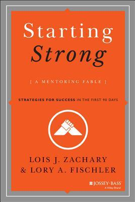 Starting Strong: A Mentoring Fable: Strategies for Success in the First 90 Days